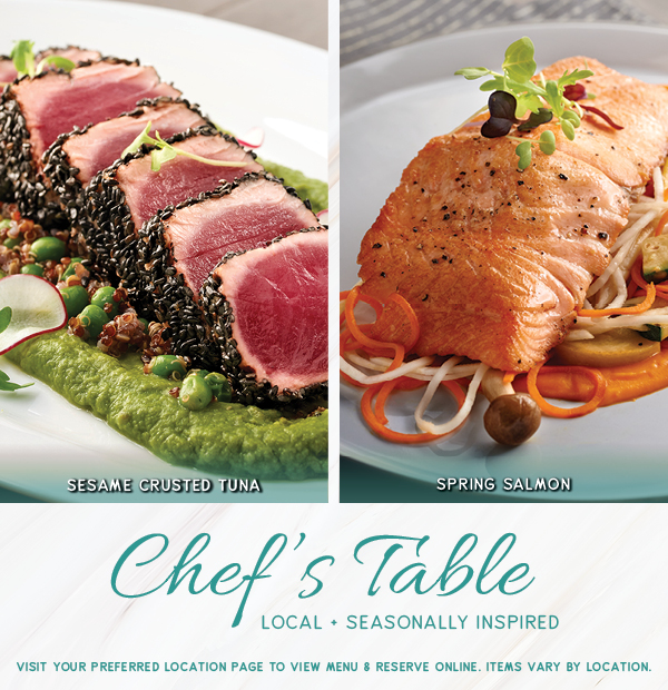 Chef's Table - Local and Seasonally Inspired.